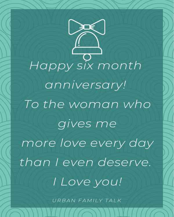 Happy six month anniversary! To the woman who gives me more love every day than I even deserve. I Love you!