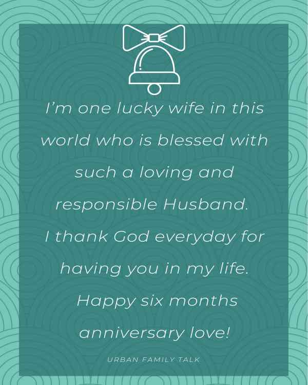 I'm one lucky wife in this world who is blessed with such a loving and responsible Husband. I thank God everyday for having you in my life. Happy six months anniversary love!