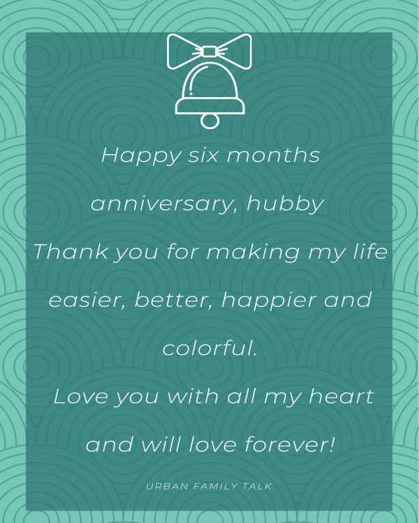 Happy six months anniversary, hubby Thank you for making my life easier, better, happier and colorful. Love you with all my heart and will love forever!