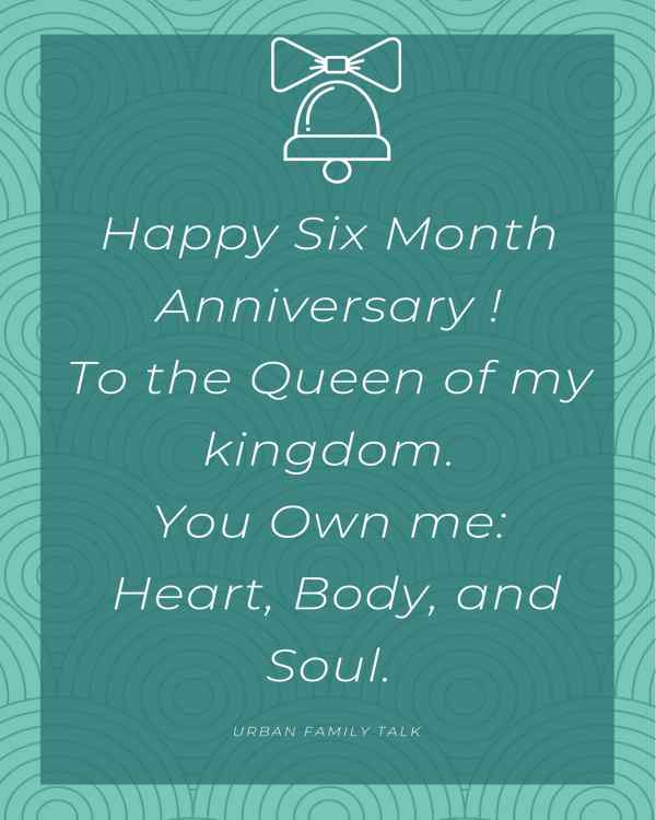 Happy Six Month Anniversary To the Queen of my kingdom. You Own me: Heart, Body, and Soul.