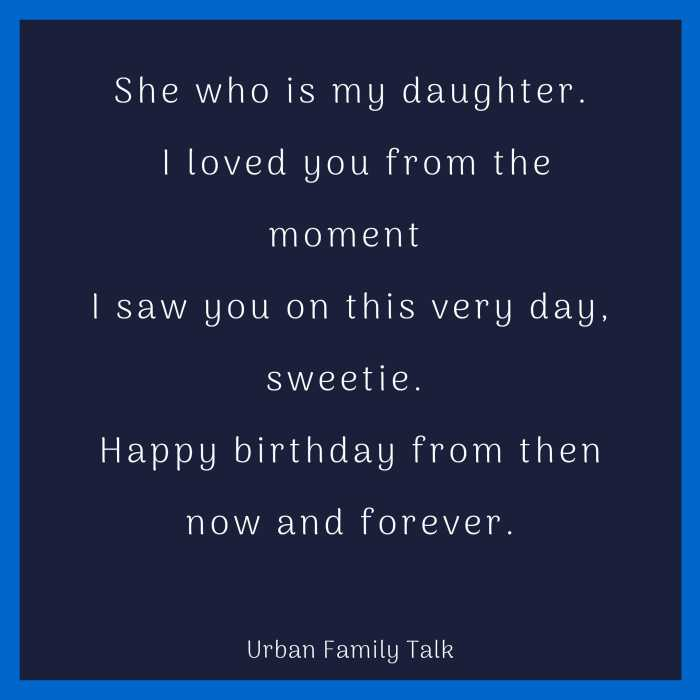 She who is my daughter. I loved you from the moment I saw you on this very day, sweetie. Happy birthday from then now and forever.