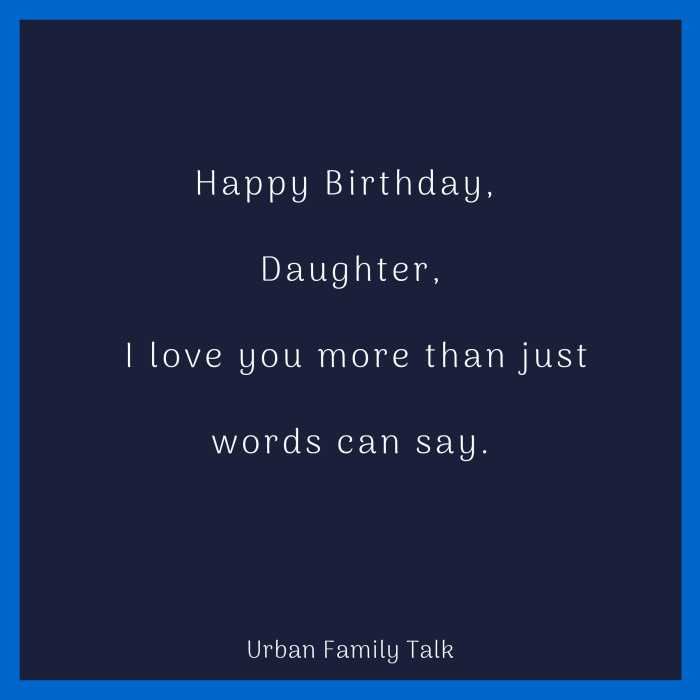 Happy Birthday, Daughter, I love you more than just words can say.