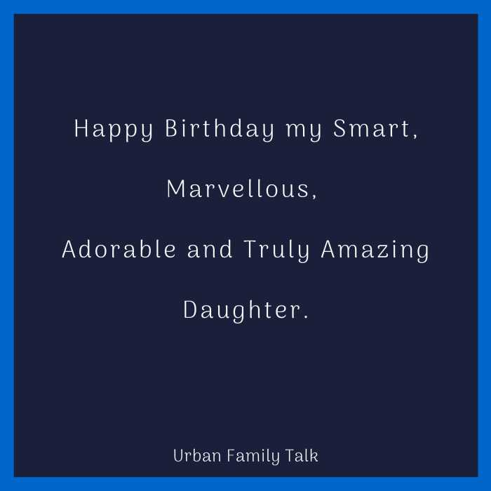 Happy Birthday my Smart, Marvellous, Adorable and Truly Amazing Daughter.