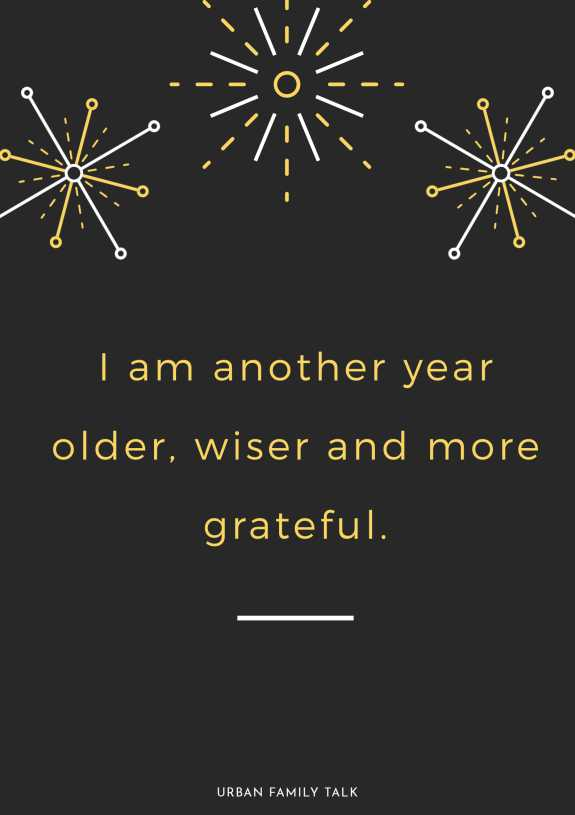 I am another year older, wiser and more grateful.