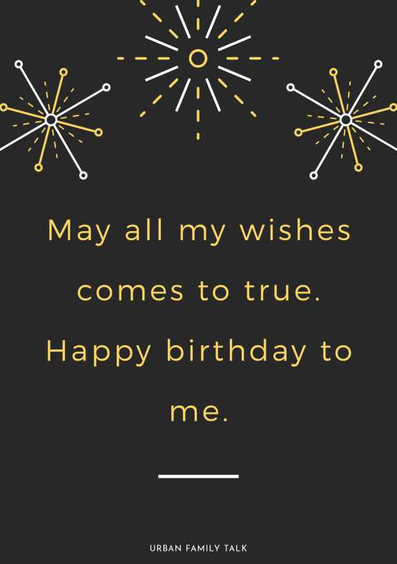 May all my wishes comes to true. Happy birthday to me.