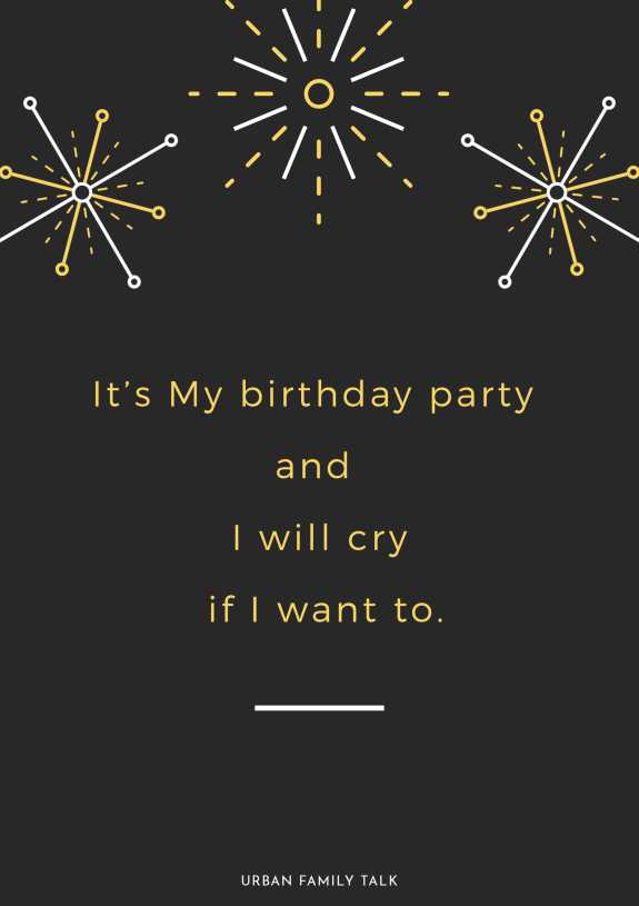 It's My birthday party and I will cry if I want to.
