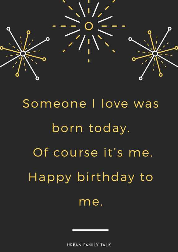 Someone I love was born today. Of course it's me. Happy birthday to me.