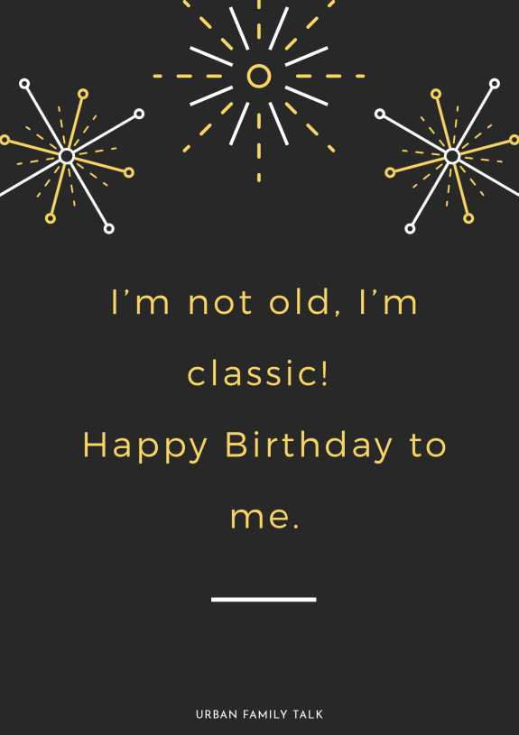 I'm not old, I'm classic! Happy Birthday to me.