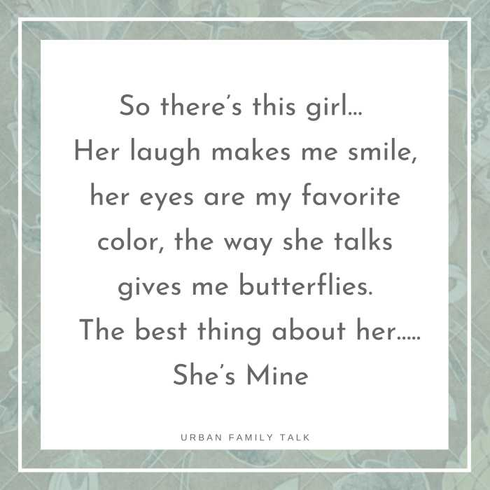 So there's this girl… Her laugh makes me smile, her eyes are my favorite color, the way she talks gives me butterflies. The best thing about her….. She's Mine