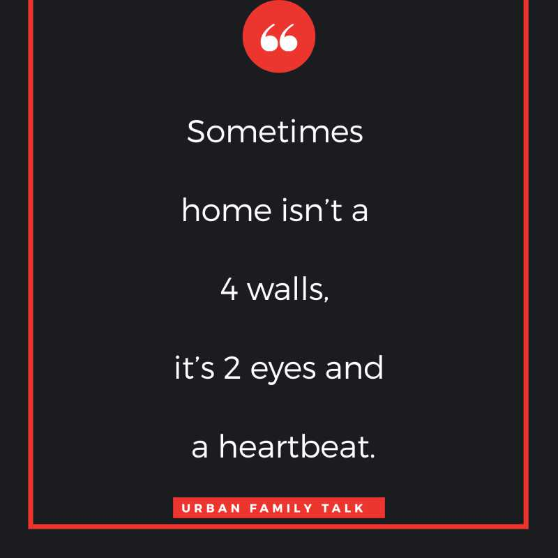 Sometimes home isn't a 4 walls, it's 2 eyes and a heartbeat.