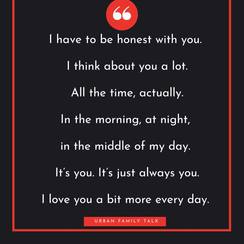 I have to be honest with you. I think about you a lot. All the time, actually. In the morning, at night, in the middle of my day. It's you. It's just always you.