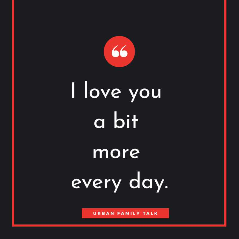 I love you a bit more every day.