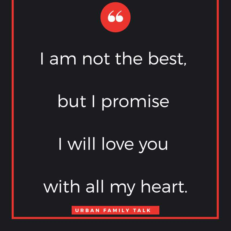 I am not the best, but I promise I will love you with all my heart.