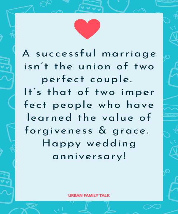 A successful marriage isn't the union of two perfect couple. It's that of two imperfect people who have learned the value of forgiveness & grace. Happy wedding anniversary