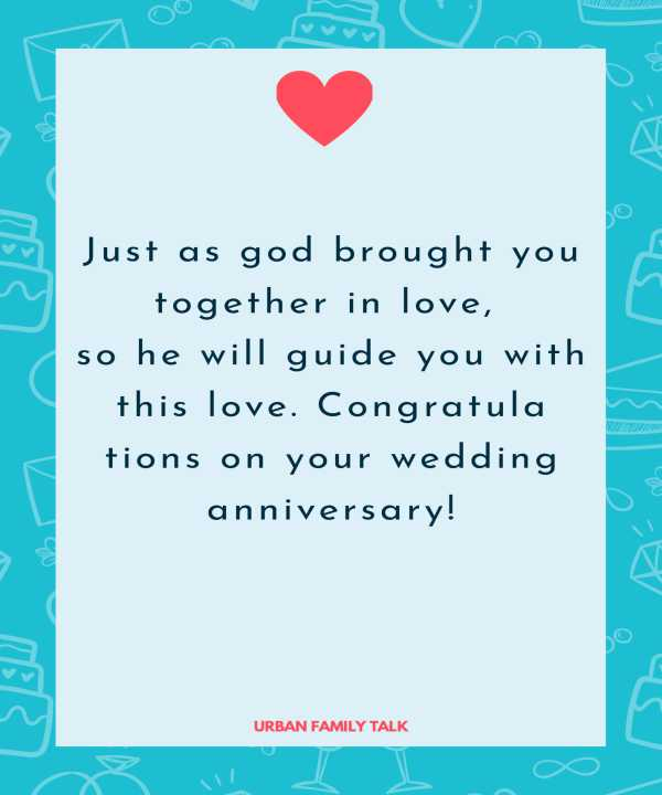 Just as god brought you together in love, so he will guide you with this love. Congratulations on your wedding anniversary!