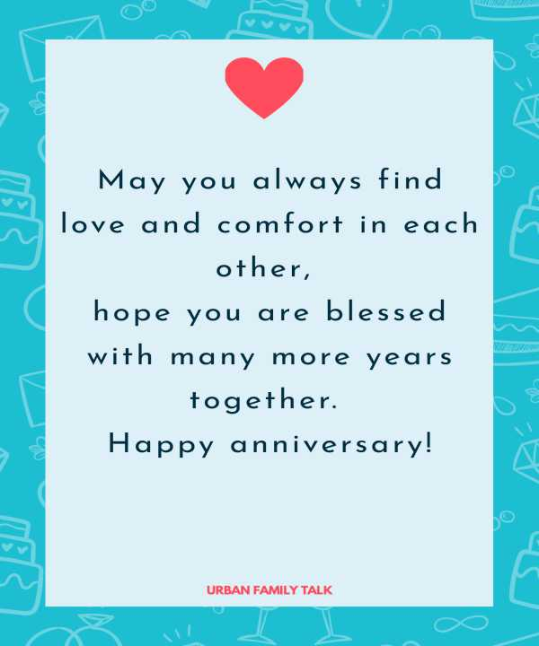 May you always find love and comfort in each other, hope you are blessed with many more years together. Happy anniversary!
