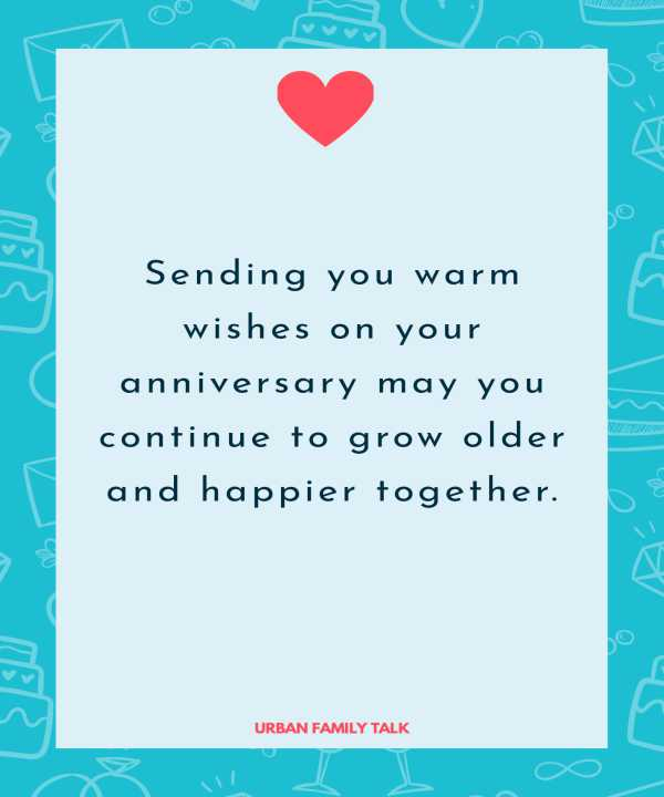 Sending you warm wishes on your anniversary may you continue to grow older and happier together.