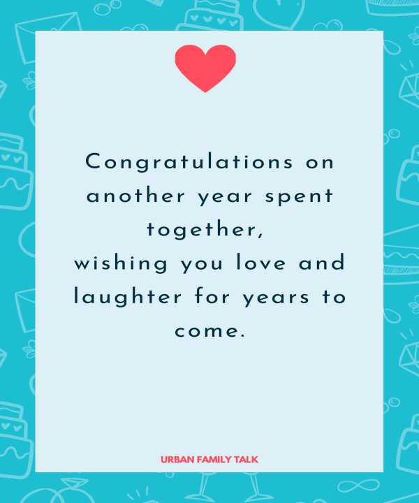 Congratulations on another year spent together, wishing you love and laughter for years to come.