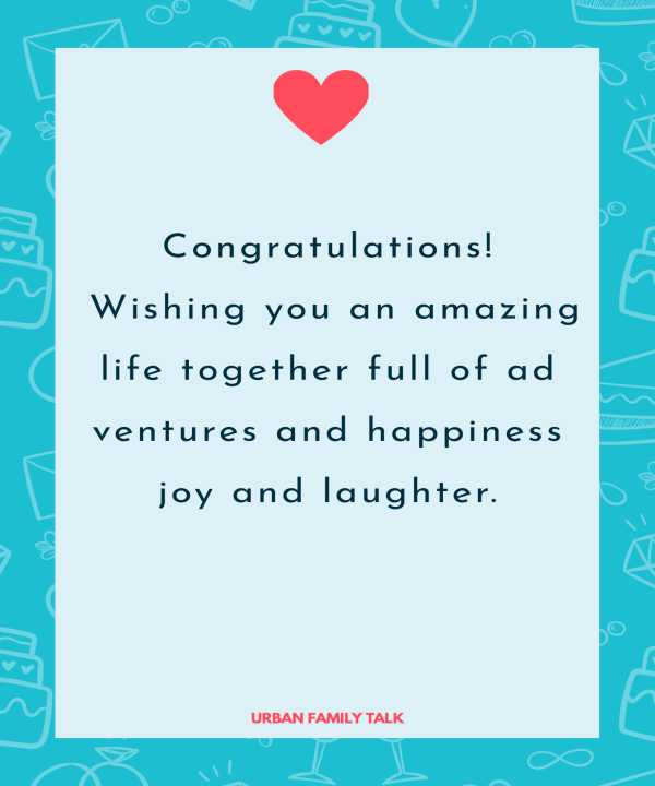 Congratulations! Wishing you an amazing life together full of adventures and happiness joy and laughter.