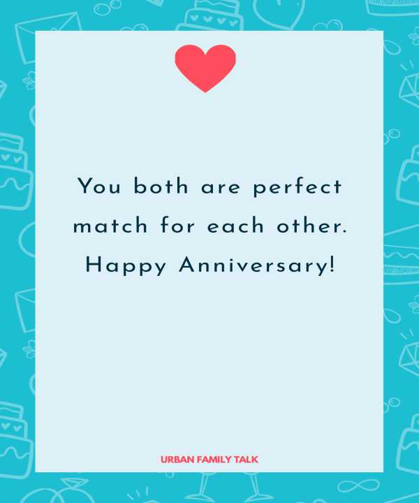 You both are perfect match for each other. Happy Anniversary!