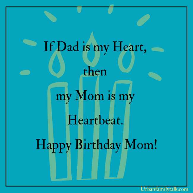 If Dad is my Heart, then my Mom is my Heartbeat. Happy Birthday Mom!