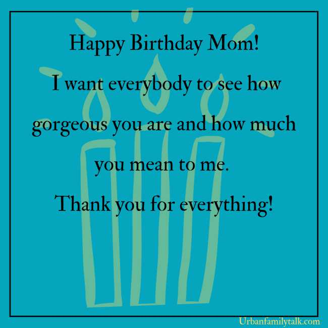 Happy Birthday Mom! I want everybody to see how gorgeous you are and how much you mean to me. Thank you for everything!