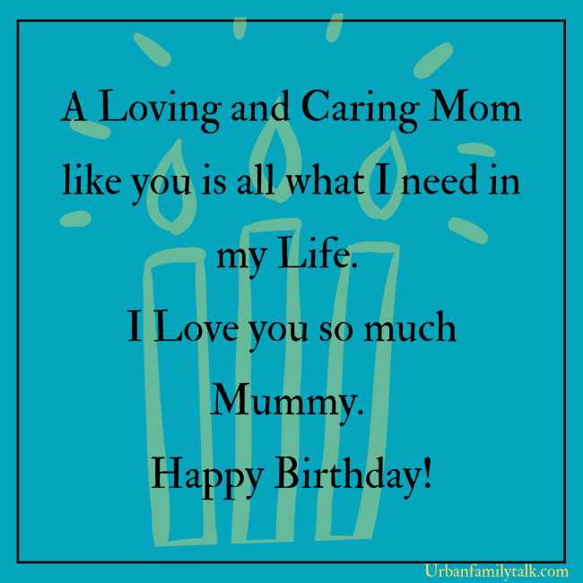 Being a Mother is not an easy task. You make it look so effortless and stay so calm at the same time. Happy Birthday Mom!
