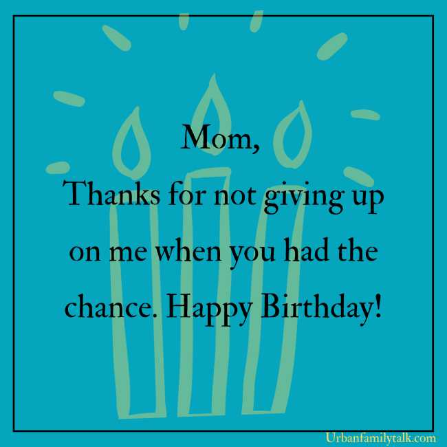 You are the World's Most loving Mother. May god let your heart to always overflow with happiness. Have a Fabulous Birthday Mom!