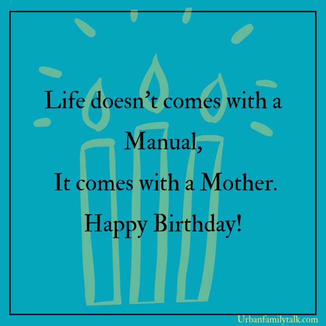 Mom, Thanks for not giving up on me when you had the chance. Happy Birthday!