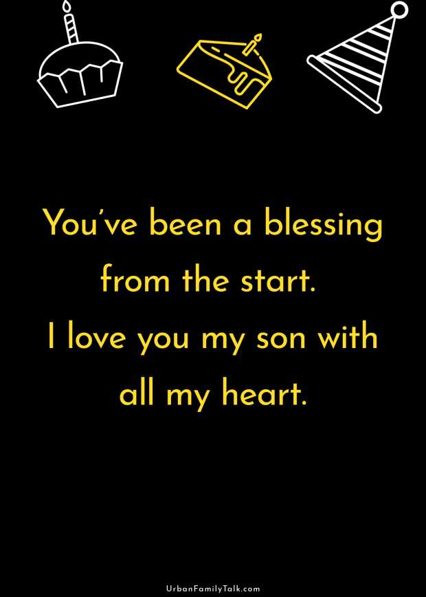 You've been a blessing from the start. I love you my son with all my heart.