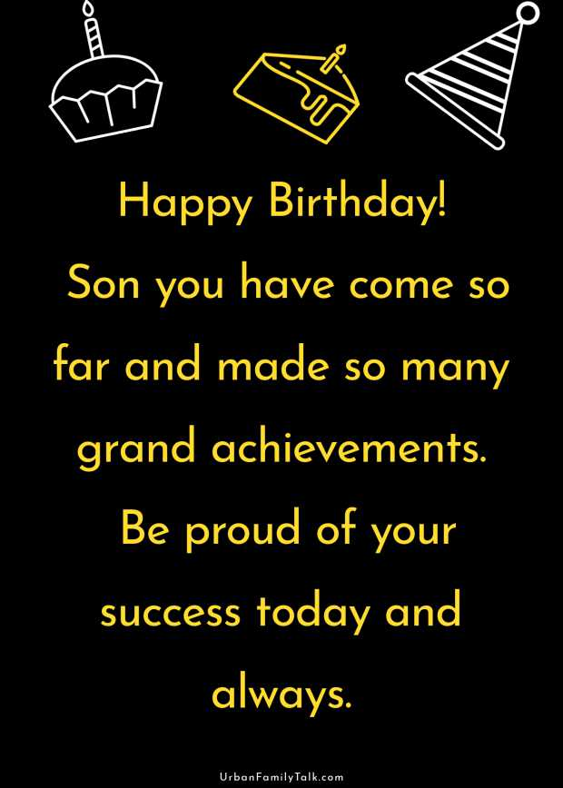 Happy Birthday! Son you have come so far and made so many grand achievements. Be proud of your success today and always.