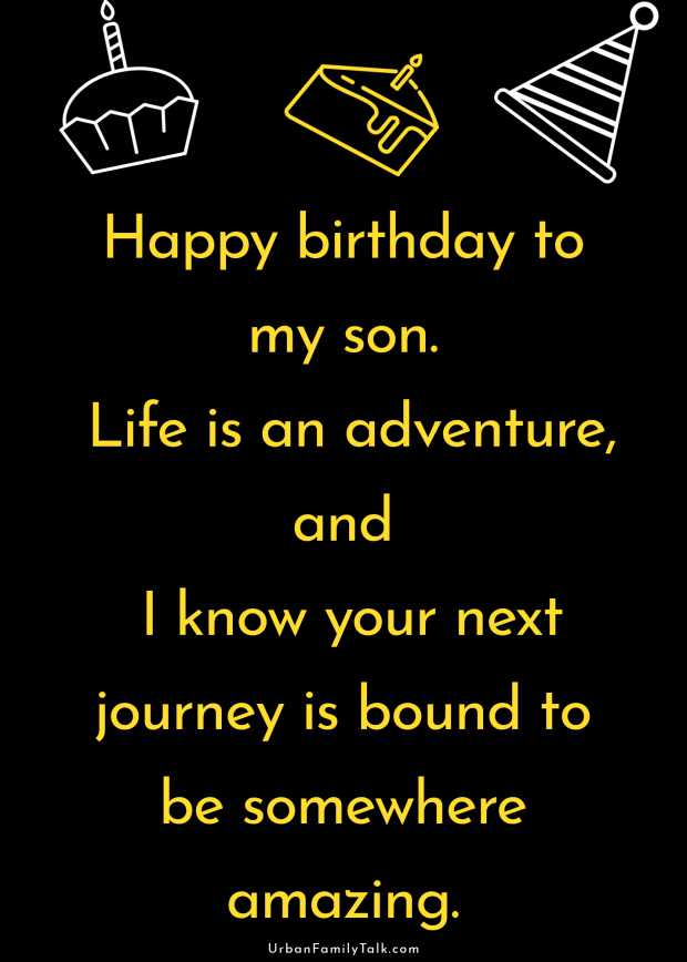 Happy birthday to my son. Life is an adventure, and I know your next journey is bound to be somewhere amazing.