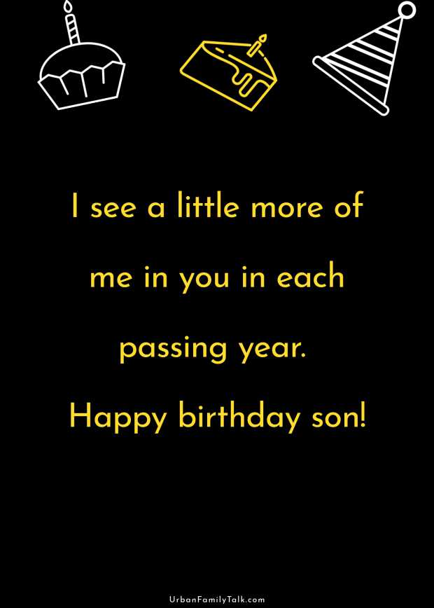 I see a little more of me in you in each passing year. Happy birthday son!
