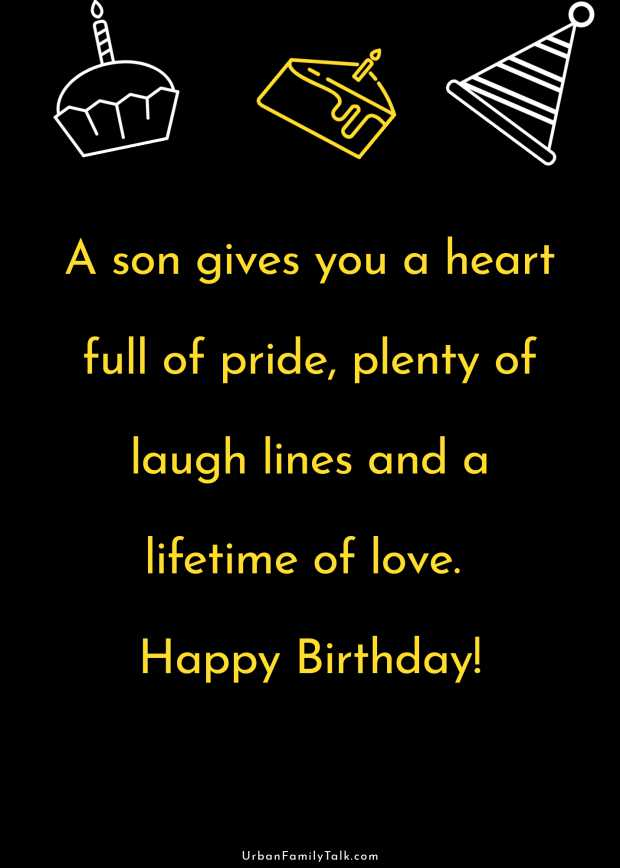 A son gives you a heart full of pride, plenty of laugh lines and a lifetime of love. Happy Birthday!
