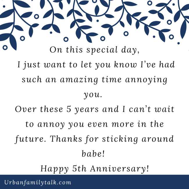 On this special day, I just want to let you know I've had such an amazing time annoying you. Over these 5 years and I can't wait to annoy you even more in the future. Thanks for sticking around babe! Happy 5th Anniversary!