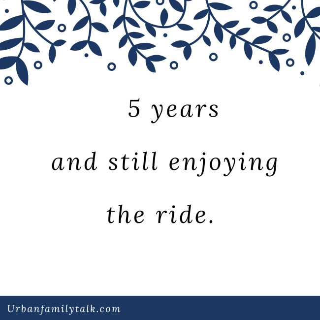 5 years and still enjoying the ride.