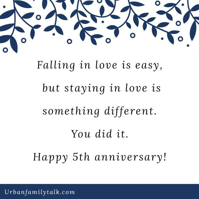 Falling in love is easy, but staying in love is something different. You did it. Happy 5th anniversary!