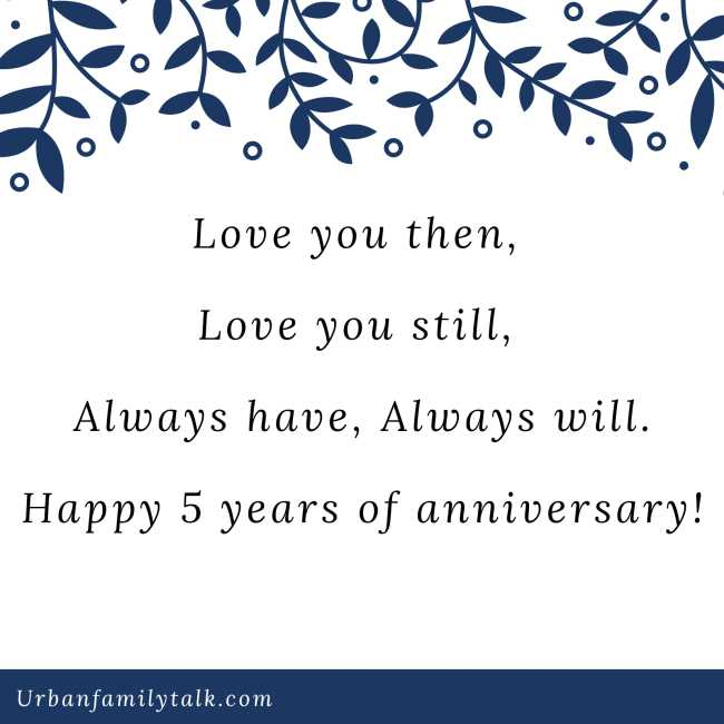 Love you then, Love you still, Always have, Always will. Happy 5 years of anniversary!