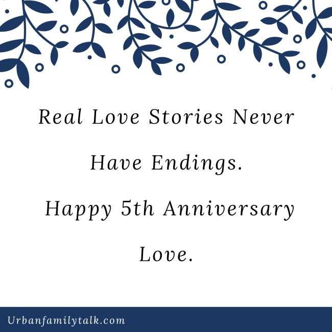 Real Love Stories Never Have Endings. Happy 5th Anniversary Love.
