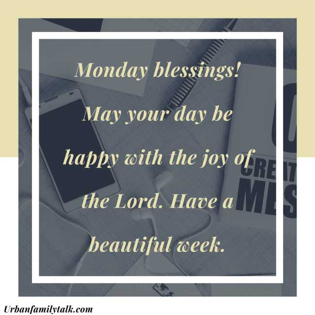 Monday blessings! May your day be happy with the joy of the Lord. Have a beautiful week.