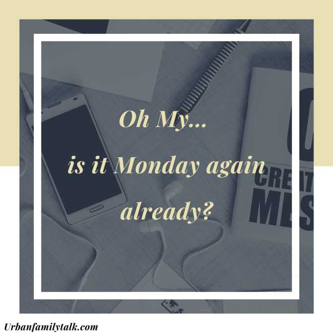 Oh My… is it Monday again already?