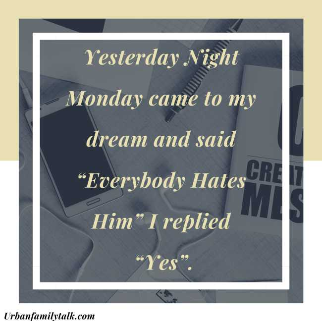 """Yesterday Night Monday came to my dream and said """"Everybody Hates Him"""" I replied """"Yes""""."""
