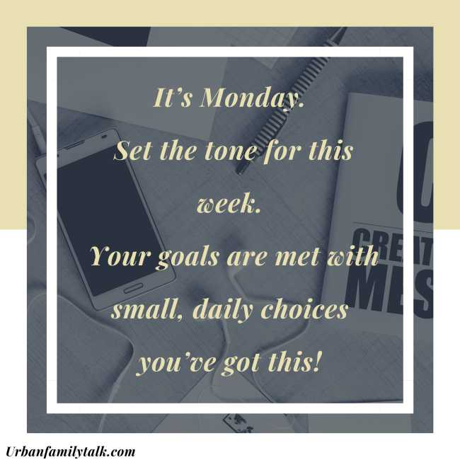 It's Monday. Set the tone for this week. Your goals are met with small, daily choices you've got this!