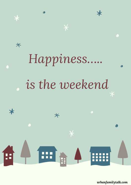 Happiness….. is the weekend