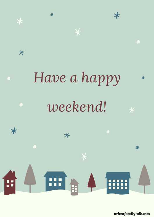 Have a happy weekend!