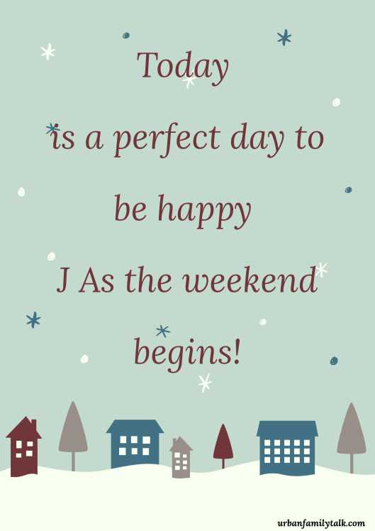 Today is a perfect day to be happy J As the weekend begins!