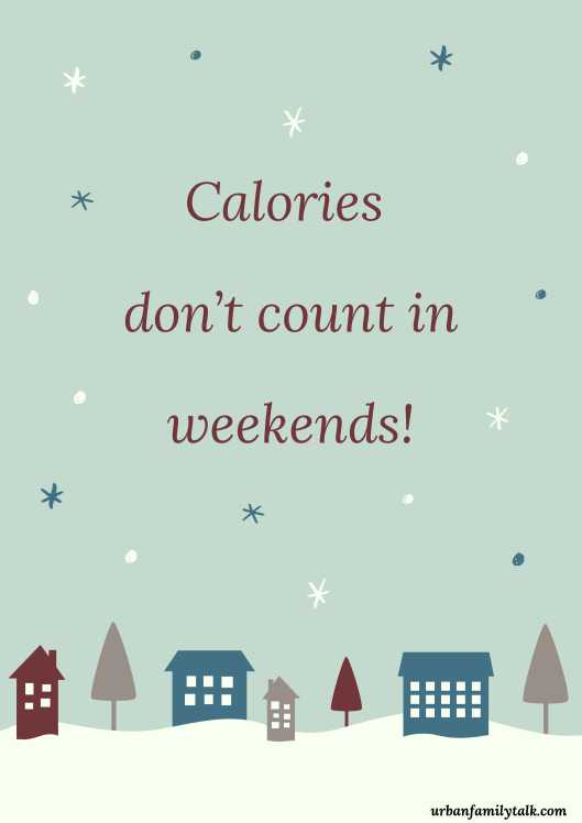 Calories don't count in weekends!