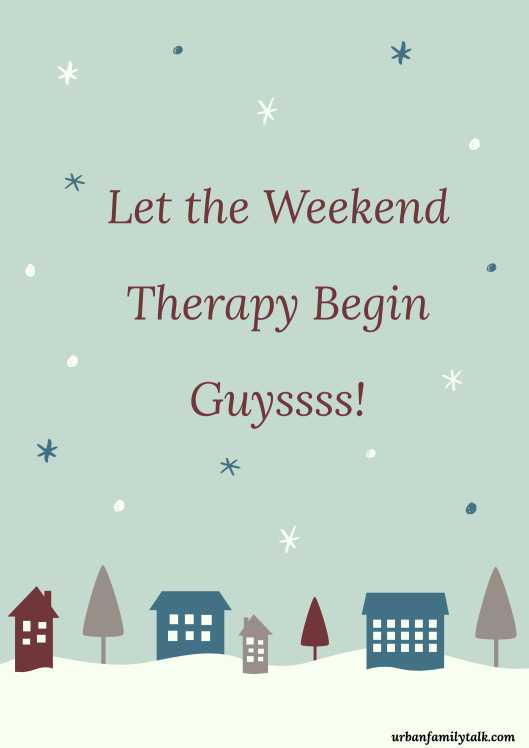 Let the Weekend Therapy Begin Guyssss!