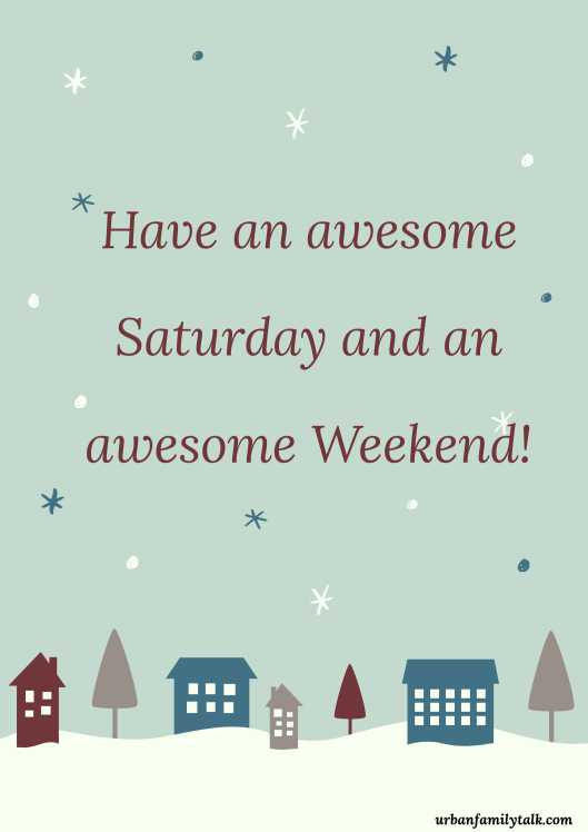 Have an awesome Saturday and an awesome Weekend!