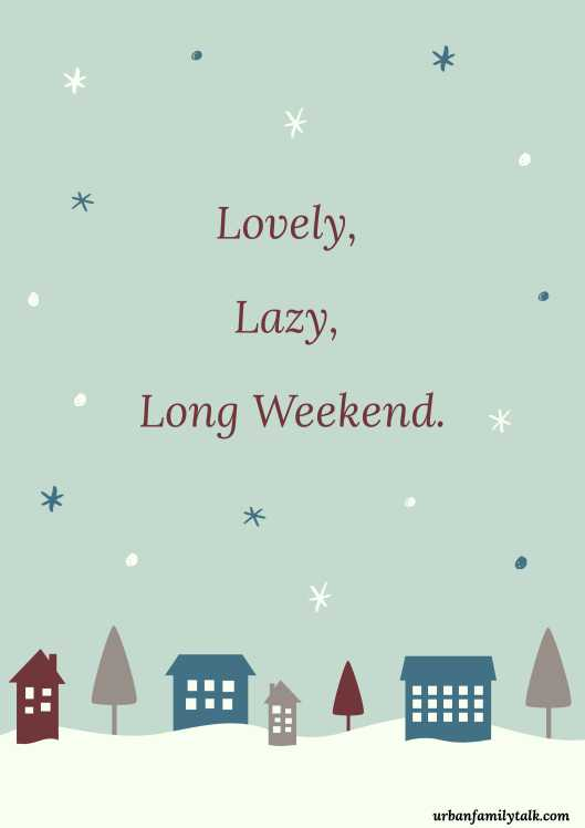 Lovely, Lazy, Long Weekend.